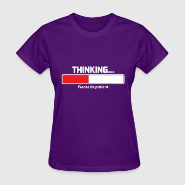 Thinking Please Be Patient - Women's T-Shirt