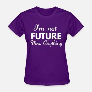 Future Mrs I'm not future Mrs Anything - Women's T-Shirt