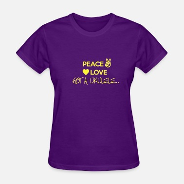 Got A Ukulele Peace Love Got A Ukulele - Women's T-Shirt