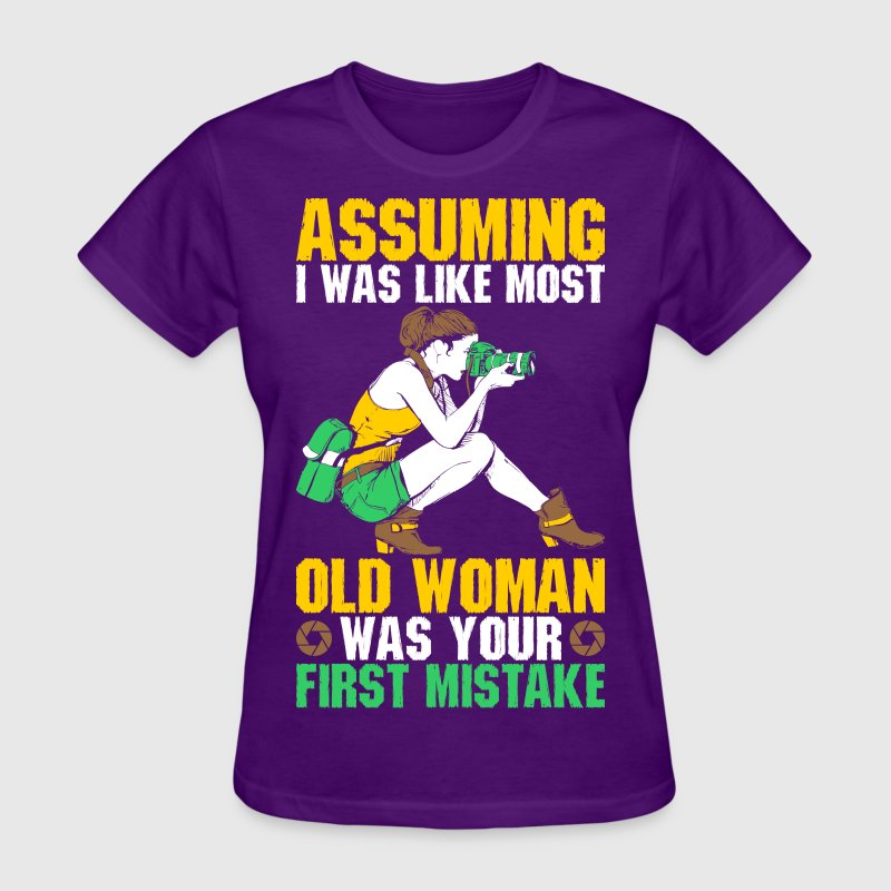Assuming I Was Assuming I Was Like Most Old Woman  - Women's T-Shirt