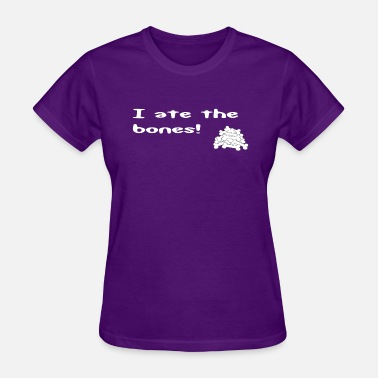 I ate the bones! - Women's T-Shirt