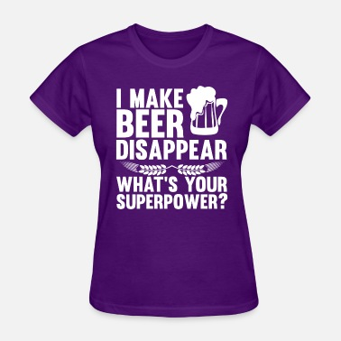 I Make Beer Disappear Whats Your Superpower I make beer disappear whats your superpower? - Women's T-Shirt