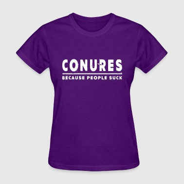 Conures Because People Suck - Women's T-Shirt