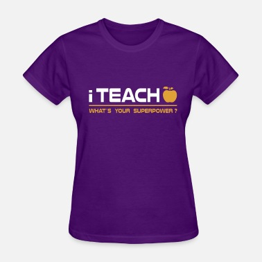 Teach I Teach What's Your Superpower? - Women's T-Shirt