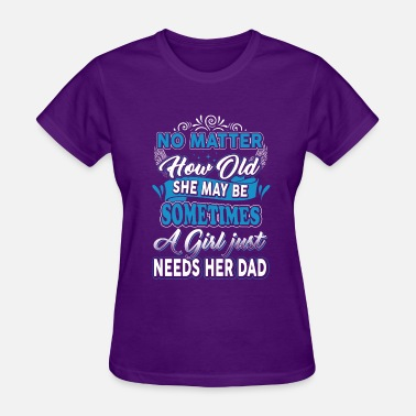 No Matter How Old No Matter How Old She May Be Somtimes A Girl - Women's T-Shirt