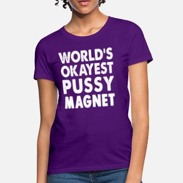 Pussy Magnet World's Okayest Pussy Magnet - Women's T-Shirt
