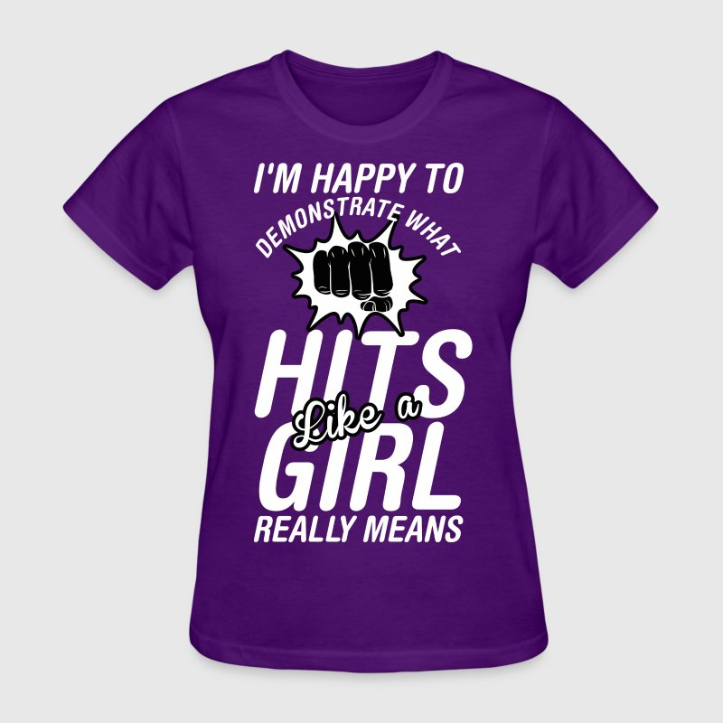 I'm Happy To Demonstrate What Hits Like A Girl - Women's T-Shirt