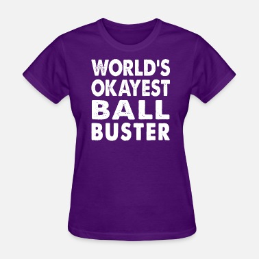 Ball Buster World's Okayest Ball Buster - Women's T-Shirt
