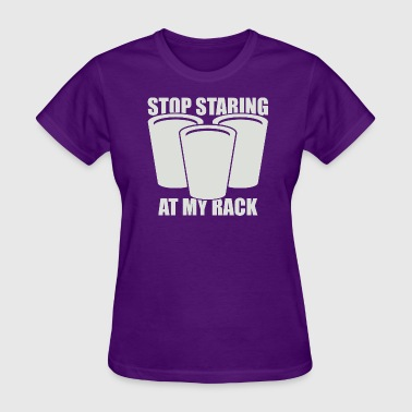 Stop Staring At My Rack - Light - Women's T-Shirt