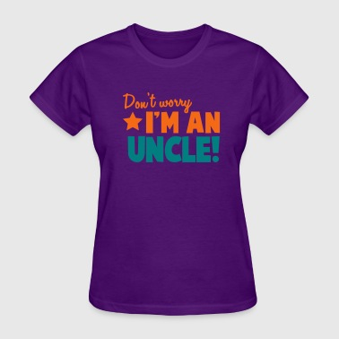 Uncle Aunt Don't Worry I'm an UNCLE! aunt uncle relative - Women's T-Shirt
