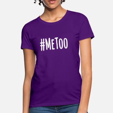 Me Too #MeToo Stop Sexual Harassment - Women's T-Shirt