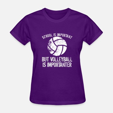 School Is Important School Is Important But Volleyball Is Importanter - Women's T-Shirt