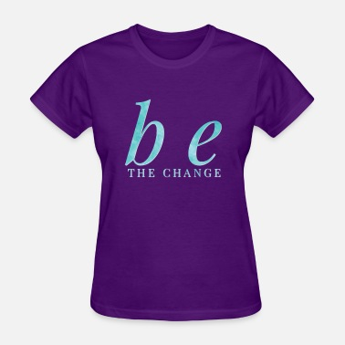Acts Of Random Kindness Be the Change Random Acts of Kindness - Women's T-Shirt