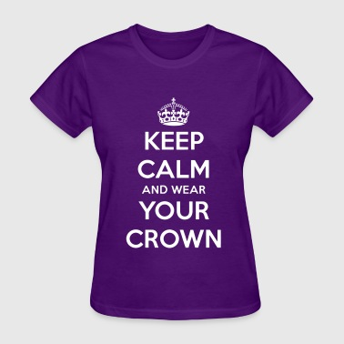 Keep Calm Crown Keep Calm And Wear Your Crown - Women's T-Shirt