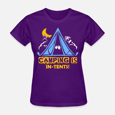 Camping Is In Tent Camping is in tents - Women's T-Shirt