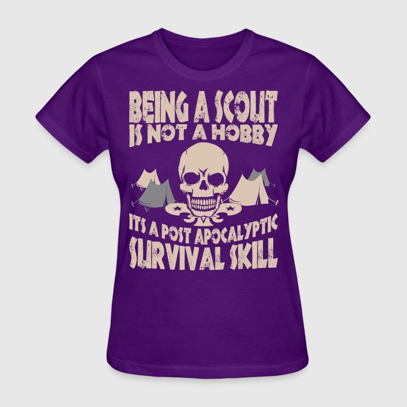 Being Scout Is Not A Hobby Its A Post Apocalyptic - Women's T-Shirt
