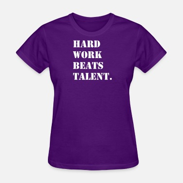 Hard Work Beats Talent Hard Work Beats Talent - Women's T-Shirt