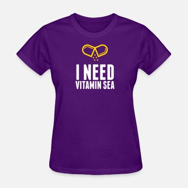 Vitamin Jokes I Need Vitamin Sea! - Women's T-Shirt