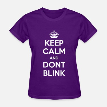 Dont Keep Calm Keep Calm and Dont Blink - Women's T-Shirt
