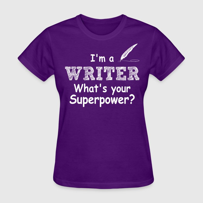 I Am A Writer Whats Your Super Power - Women's T-Shirt