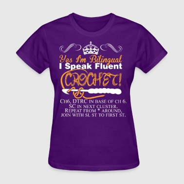 Yes Im Bilingual I Speak Fluent Crochet - Women's T-Shirt