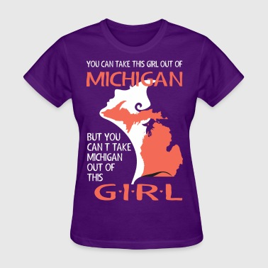 Cant You Cant Take This Girl Out Of Michigan - Women's T-Shirt