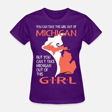 Take You Cant Take This Girl Out Of Michigan - Women's T-Shirt