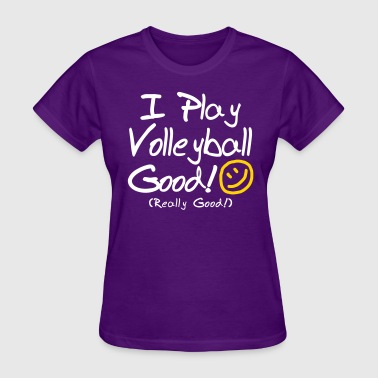 I Play Volleyball Good! - Women's T-Shirt