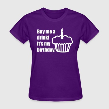 Buy me a drink! It's my birthday. - Women's T-Shirt