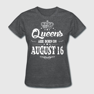 Queens are born on August 16 - Women's T-Shirt