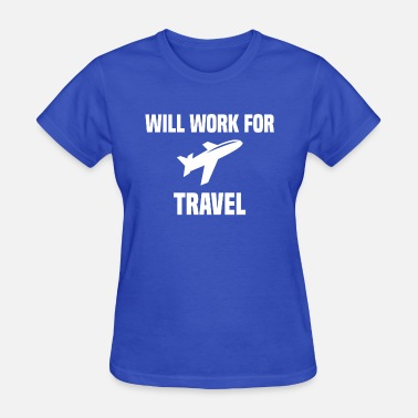 Will Work For Travel - Women's T-Shirt