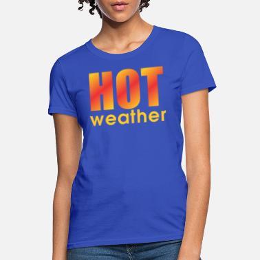 a5d13f5ea4c4 Hot Weather Hot Weather - Women  39 s T-Shirt
