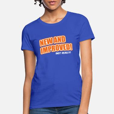 New And Improved! (Not Really) - Women's T-Shirt