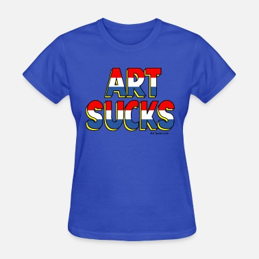 American Heroes Art Sucks American Hero - Women's T-Shirt