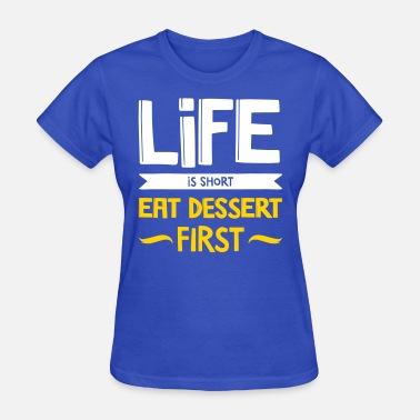 Funny Chocolate Saying Life Is Short. Eat Dessert First! - Women's T-Shirt