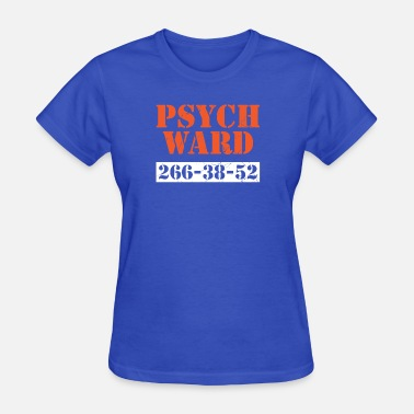 Ward Psych Ward Patient T-Shirt Mental Hospital Crazy - Women's T-Shirt