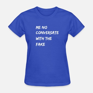 Fake Happy Me no conversate with the fake - Women's T-Shirt