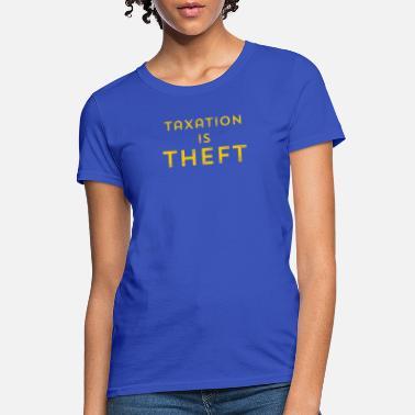 294215036 Taxation is Theft print Libertarian Anarcho - Women's T-Shirt