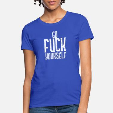 Yourself Go Fuck Yourself graphic - Women's T-Shirt