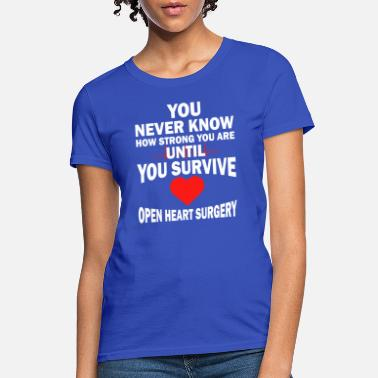 Open Open Heart Surgery Until You Survive - Women's T-Shirt