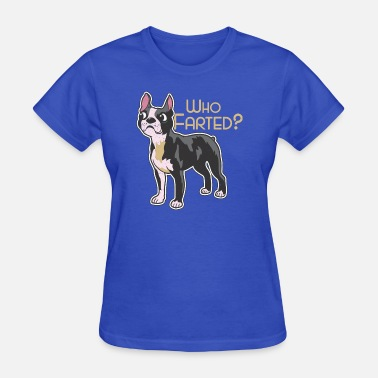 Womens Boston Terrier Boston Terrier Who Farted - Women's T-Shirt