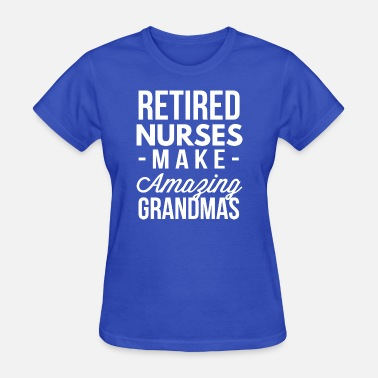 Retired Nurse Retired Nurses make Amazing Grandmas - Women's T-Shirt