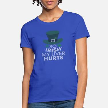 212b872ed3f So Irish My Liver Hurts Distressed Funny St. Patri - Women  39 s. Women s T- Shirt