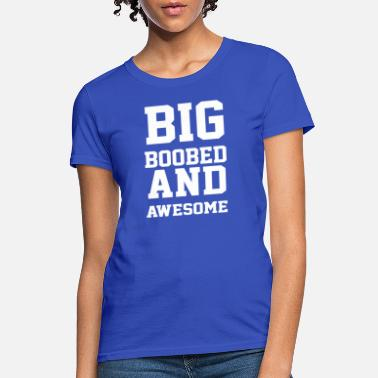 Awesome Boobs Big Boobed And Awesome - Women's T-Shirt