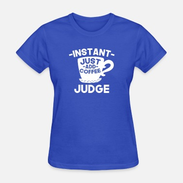 Instant Coffee Instant Judge Just Add Coffee - Women's T-Shirt