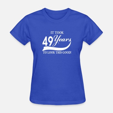 It Took 49 Years To Look This Good It took 49 years to look this good - Women's T-Shirt