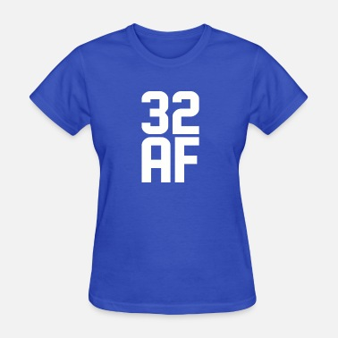 32 Years Old 32 AF Years Old - Women's T-Shirt