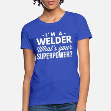 Welding I m a Welder what s your Superpower? - Women's T-Shirt