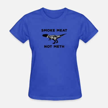 Smoke Meat Not Meth Smoke meat not meth T-rex edition - Women's T-Shirt
