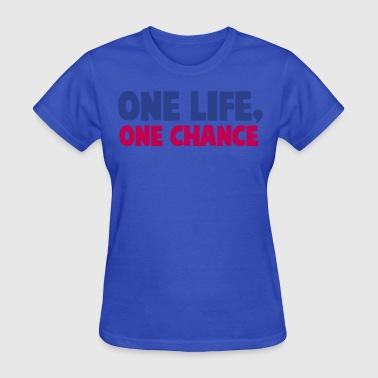 one life one chance - Women's T-Shirt
